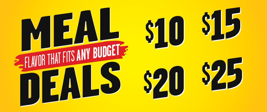 Meal Deals Flavor That Fits Any Budget $10 $15 $20 $25