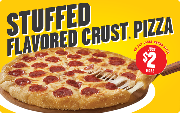 Stuffed Flavored Crust Pizza. On any large round pizza. Just $2 more.