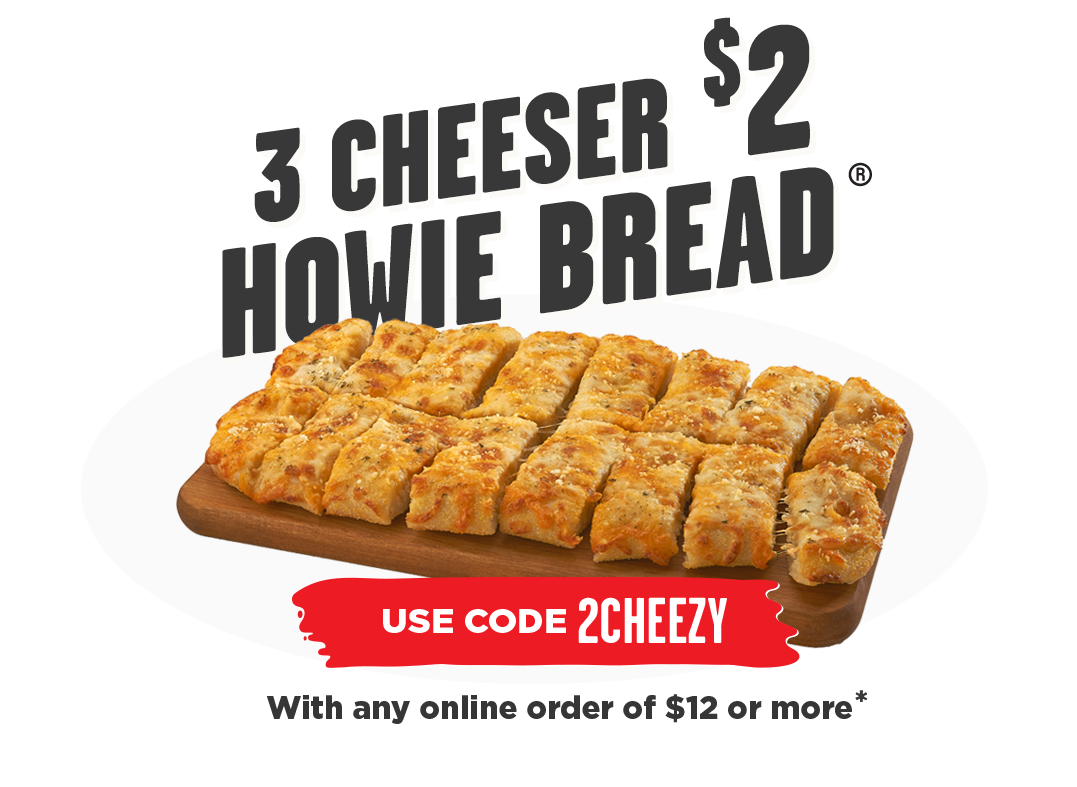 $2 3 cheeser Howie Bread with a $12 purchase or more