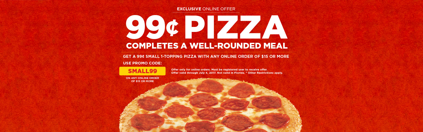 99¢ Small Pizza with $15 order of $15 or more online.