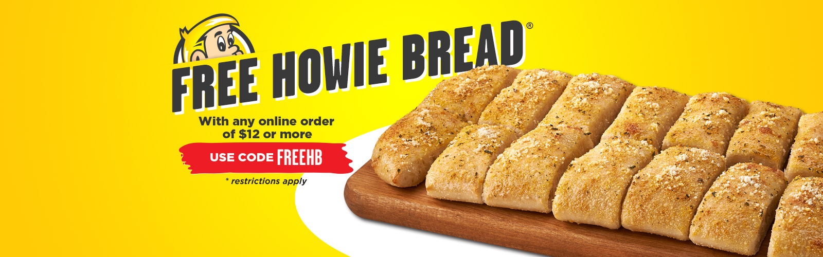 Free Howie Bread with any online order of $12 or more!