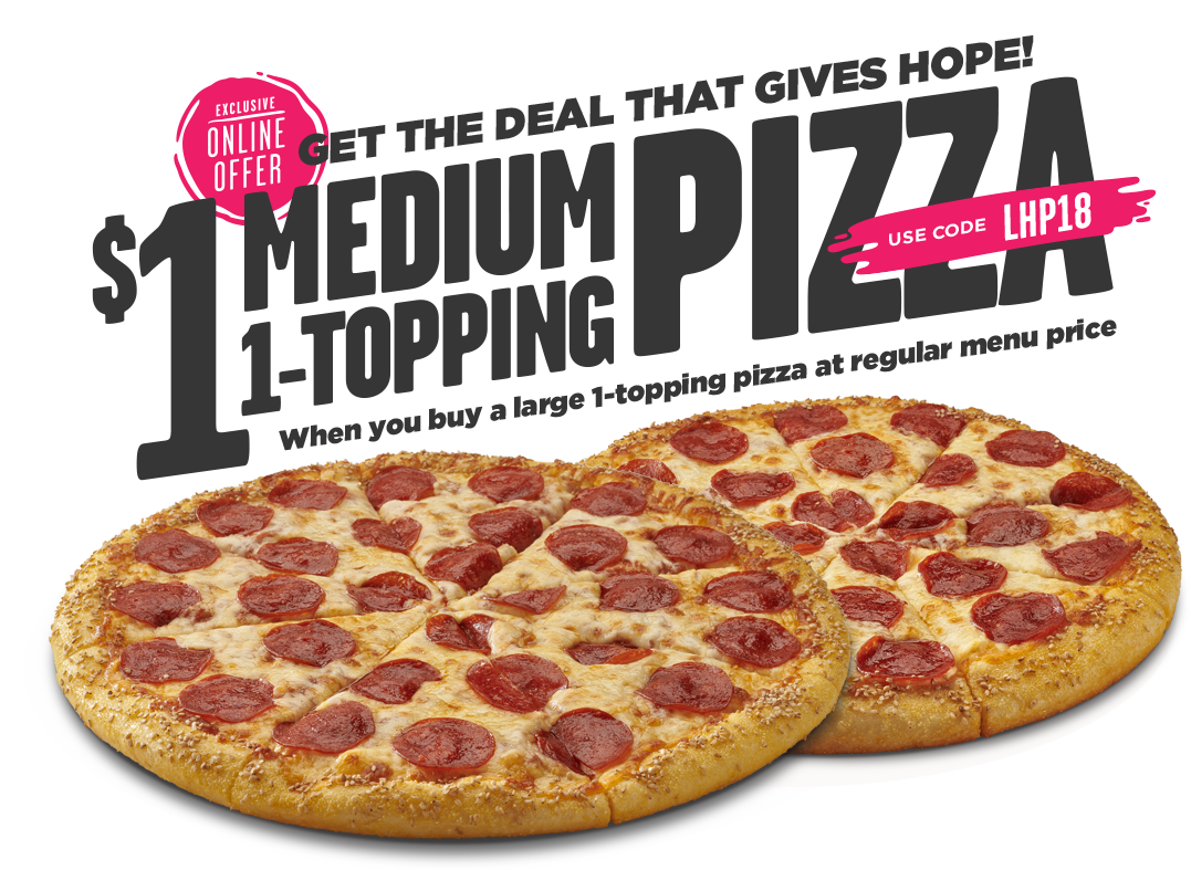 Love, Hope and Pizza:  $1 medium pizza when you buy a large 1-topping at regular menu price.