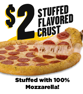 $2 Stuffed Flavored Crust. Stuffed with 100% Mozzarella!